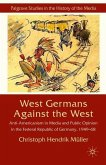 West Germans Against the West: Anti-Americanism in Media and Public Opinion in the Federal Republic of Germany, 1949-68