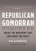 Republican Gomorrah: Inside the Movement That Shattered the Party