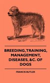 Breeding, Training, Management, Diseases, Of Dogs - Together With An Easy And Agreeable Method Of Instructing All Breeds Of Dogs In A Great Variety Of Amusing And Useful Performances - Including 31 Illustrations Of The Different Breeds Of Dogs