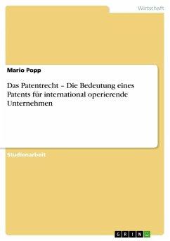 Das Patentrecht - Die Bedeutung eines Patents für international operierende Unternehmen