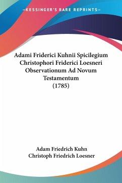 Adami Friderici Kuhnii Spicilegium Christophori Friderici Loesneri Observationum Ad Novum Testamentum (1785)