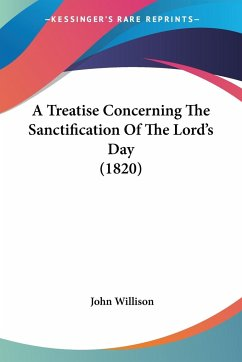 A Treatise Concerning The Sanctification Of The Lord's Day (1820) - Willison, John
