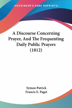 A Discourse Concerning Prayer, And The Frequenting Daily Public Prayers (1812)