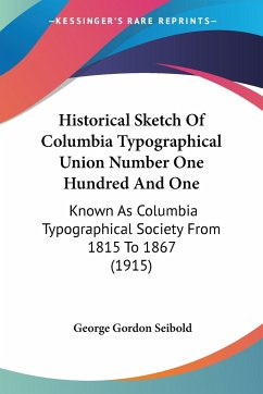 Historical Sketch Of Columbia Typographical Union Number One Hundred And One