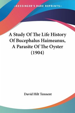 A Study Of The Life History Of Bucephalus Haimeanus, A Parasite Of The Oyster (1904)