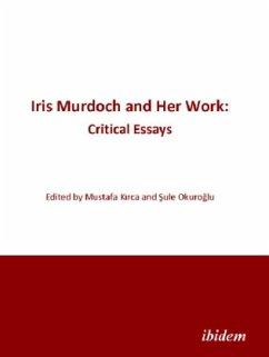 Iris Murdoch and Her Work - Critical Essays - Kirca, Mustafa; Okuroglu, Sule
