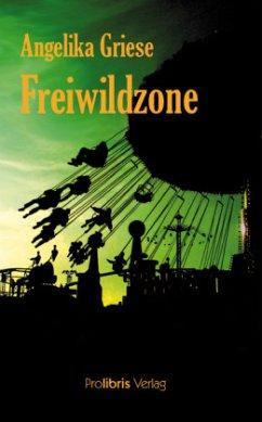 Freiwildzone - Griese, Angelika