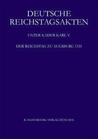 Der Reichstag zu Augsburg 1555 - Aulinger, Rosemarie / Eltz, Erwein / Machoczek, Ursula (Hrsg.)