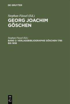 Verlagsbibliographie Göschen 1785 bis 1838 - Füssel, Stephan