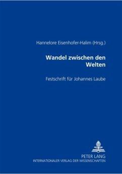 Wandel zwischen den Welten: Festschrift füer Johannes Laube - Eisenhofer-Halim, Hannelore