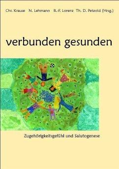 verbunden gesunden - Petzold, Theodor D; Krause, Christina; Lorenz, Rüdiger F; Petzold, Theodor D