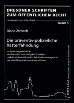 Die präventiv-polizeiliche Rasterfahndung - Zschoch, Diana