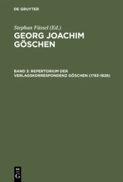 Repertorium der Verlagskorrespondenz Göschen (1783-1828) - Füssel, Stephan