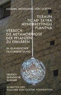 Versuch die Metamorphose der Pflanzen zu erklären. Dt. /Isländ. - Goethe, Johann W von
