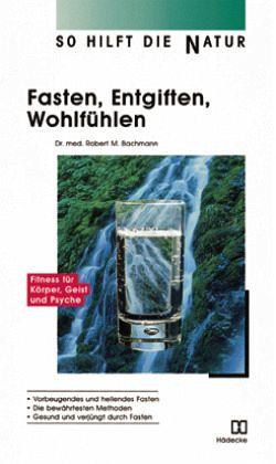 Fasten, Entgiften, Wohlfühlen - Bachmann, Robert M.