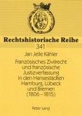Französisches Zivilrecht und französische Justizverfassung in den Hansestädten Hamburg, Lübeck und Bremen (1806-1815)