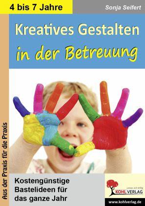 Kreatives Gestalten in der Betreuung für Kindergarten, Vorschule und ...