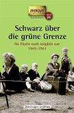 Schwarz über die grüne Grenze. 1945-1961. Taschenbuch