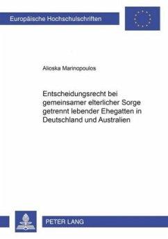 Entscheidungsrecht bei gemeinsamer elterlicher Sorge getrennt lebender Ehegatten in Deutschland und Australien - Marinopoulos, Alioska