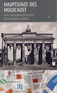 Hauptstadt des Holocaust / Orte nationalsozialistischer Rassenpolitik in Berlin