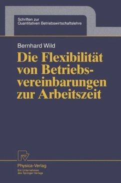 Die Flexibilität von Betriebsvereinbarungen zur Arbeitszeit - Wild, Bernhard