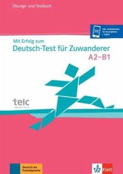 Mit Erfolg zum Deutsch-Test für Zuwanderer. Test- und Übungsbuch mit 2 Audio-CDs. A2-B1 - Hantschel, Hans-Jürgen; Weber, Britta