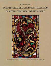 Corpus Vitrearum medii Aevi Deutschland / Die mittelalterlichen Glasmalereien in Mittelfranken und Nürnberg (extra muros)