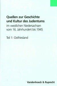 Quellen zur Geschichte und Kultur des Judentums im westlichen Niedersachsen vom 16. Jahrhundert bis 1945. Teil 1: Ostfriesland