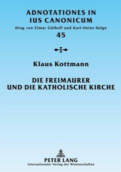 Die Freimaurer und die katholische Kirche - Kottmann, Klaus