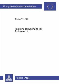 Telefonüberwachung im Polizeirecht - Vollmar, Tino