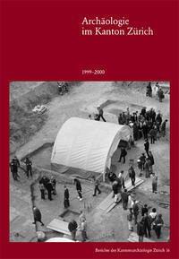 Archäologie im Kanton Zürich. 16. Bericht 1999–2000