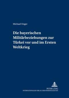 Die bayerischen Militärbeziehungen zur Türkei vor und im Ersten Weltkrieg