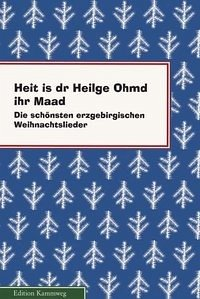 Erzgebirgische Weihnachtslieder.Heit Is Dr Heilge Ohmd Ihr Maad