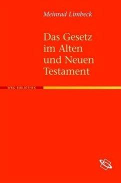Das Gesetz im Alten und Neuen Testament - Limbeck, Meinrad