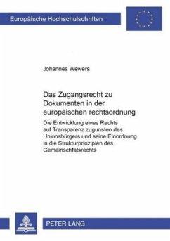 Das Zugangsrecht zu Dokumenten in der europäischen Rechtsordnung - Wewers, Johannes