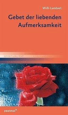Gebet der liebenden Aufmerksamkeit - Lambert, Willi