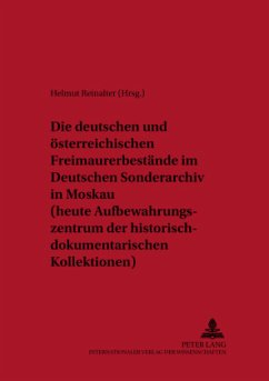 Die deutschen und österreichischen Freimaurerbestände im Deutschen Sonderarchiv in Moskau (heute Aufbewahrungszentrum der historisch-dokumentarischen Kollektionen)