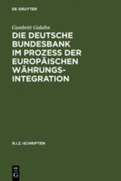 Die Deutsche Bundesbank im Prozeß der europäischen Währungsintegration - Galahn, Gunbritt