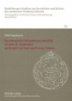 Das osmanische Petitionswesen (mezalim) seit dem 18. Jahrhundert am Beispiel von Stadt und Provinz Trabzon - Toprakyaran, Erdal
