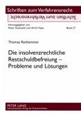 Die insolvenzrechtliche Restschuldbefreiung - Probleme und Lösungen