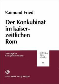 Der Konkubinat im kaiserzeitlichen Rom - Friedl, Raimund