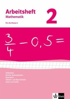 Arbeitsheft Mathematik 2. Neubearbeitung. Arbeitsheft mit Lösungsheft. Teilbarkeit, Brüche, Dezimalzahlen, Geometrie, Flächen- und Rauminhalte, Daten und Zufall. Klasse 6