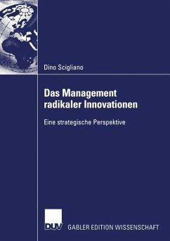 Das Management radikaler Innovationen - Scigliano, Dino