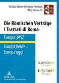 Die Römischen Verträge. Europa 1957 - Europa heute. I Trattati di Roma. Europa 1957 - Europa oggi