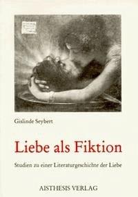 Liebe als Fiktion - Seybert, Gislinde