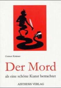 Der Mord als eine schöne Kunst betrachtet - Krämer, Gernot