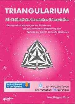 TRIANGULARIUM. Die Heilkraft der kosmischen Triangulation. Gechannelte Lichtsymbole zur Aktivierung der ganzheitlichen Selbstheilung zum Aufstieg der Erde in die fünfte Dimension. - Fink, Jan H.
