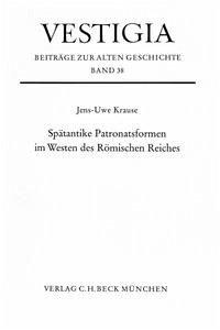 Spätantike Patronatsformen im Westen des Römischen Reiches - Krause, Jens-Uwe
