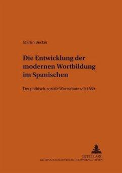 Die Entwicklung der modernen Wortbildung im Spanischen - Becker, Martin