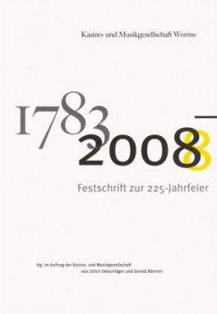 1783 - 2008 Festschrift zur 225-Jahrfeier - Kasino-, Musikgesellschaft Worms